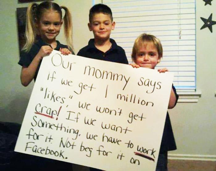 Наша мама сказала, что если мы наберем миллион лайков, то мы не получим отстойных подарков. А хорошие подарки мы должны заработать, а не клянчить в Фейсбуке.