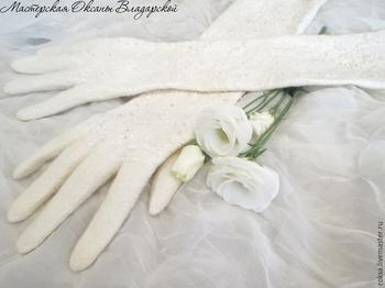 Валяем тончайшие свадебные перчатки из шерсти и шелка